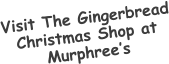 Visit The Gingerbread Christmas Shop at Murphree's